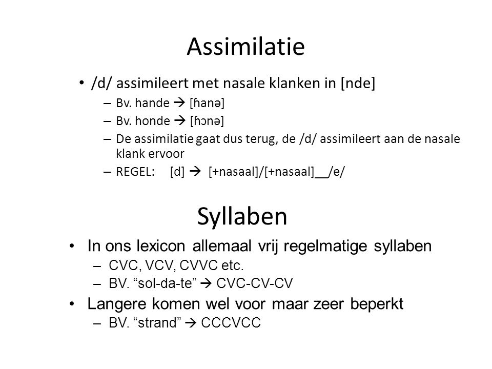 Assimilatie Syllaben /d/ assimileert met nasale klanken in [nde]